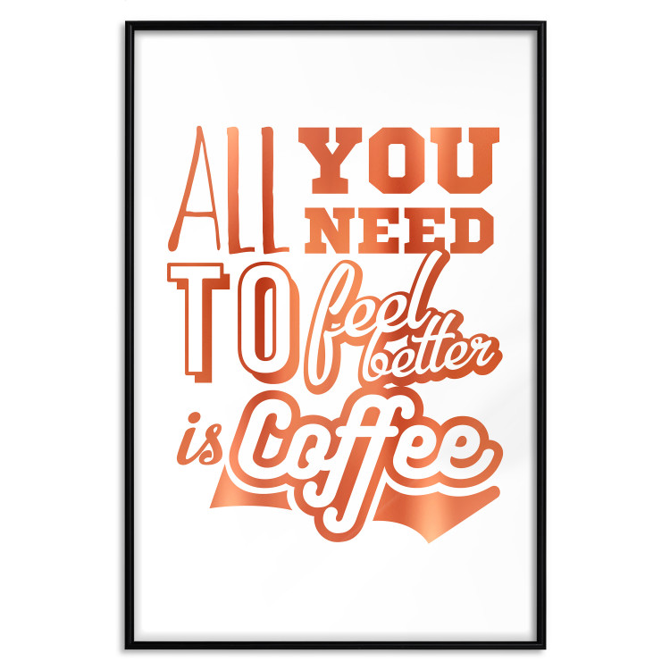 All You Need to Feel Better Is Coffee [Deco Poster - Copper]