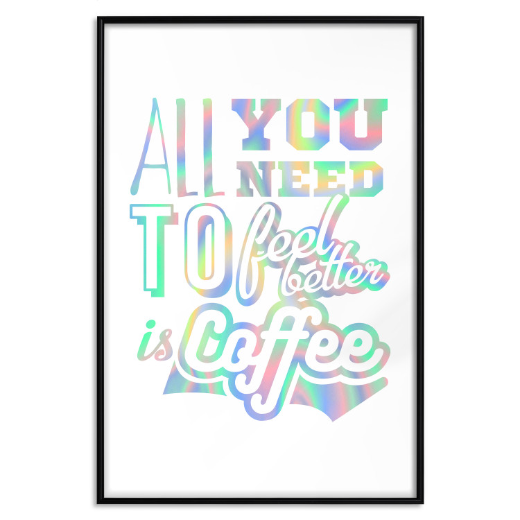 All You Need to Feel Better Is Coffee [Deco Poster - Holographic]