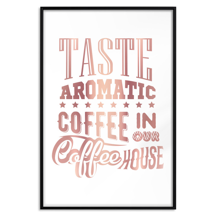 Taste Aromatic Coffee in Our Coffee House [Deco Poster - Rose Gold]