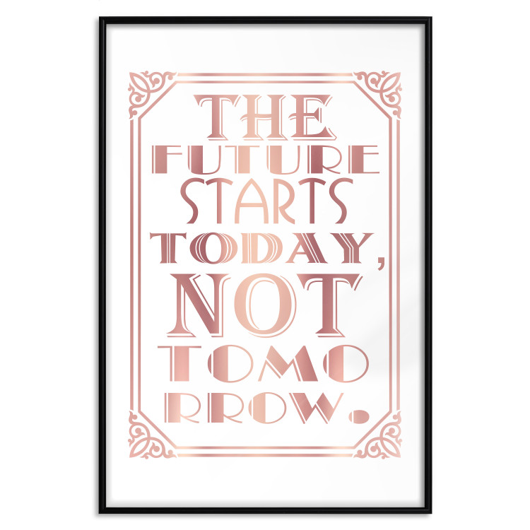 The Future Starts Today Not Tomorrow [Deco Poster - Rose Gold]