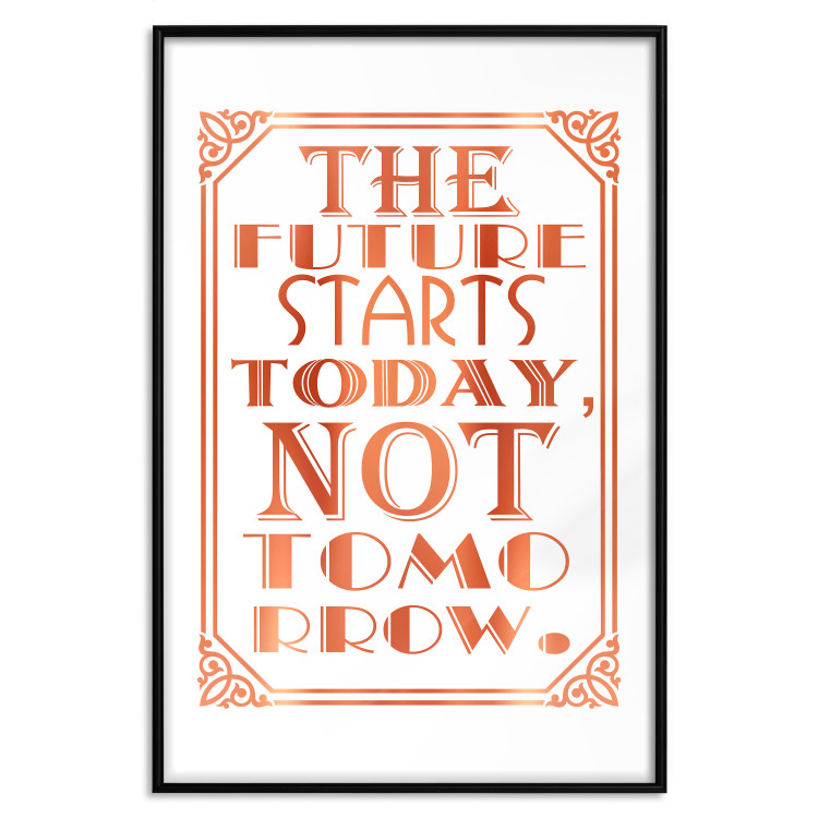 The Future Starts Today Not Tomorrow [Deco Poster - Copper]