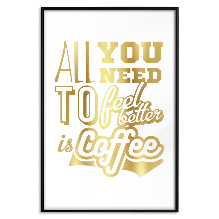 All You Need to Feel Better Is Coffee [Deco Poster - Gold]