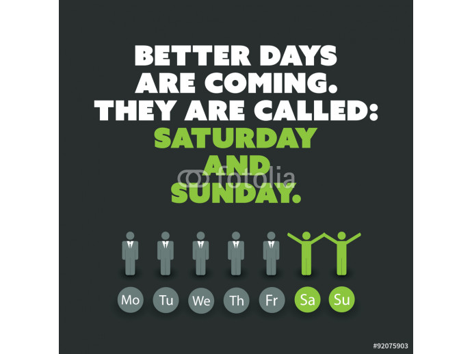 "Inspirational quote. ""Better days are coming. They are called: Saturday and Sunday."" - Weekend is Coming Background Design Concept 64238"