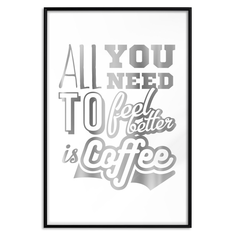 All You Need to Feel Better Is Coffee [Deco Poster - Silver]